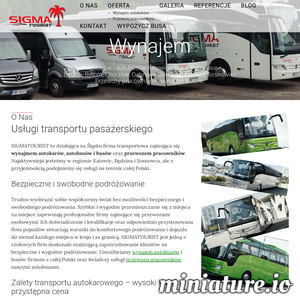 SIGMATOURIST to działająca na Śląsku firma transportowa. Zajmuje się wynajmem autokarów, autobusów i busów z kierowcą, i przewozem pracowników. Dążymy do zapewnienia jak najwyższego komfortu wykonywanych przez nas usług. Kładziemy duży nacisk na bezpieczeństwo dobierając kompetentnych i odpowiedzialnych kierowców, posiadających odpowiednie kwalifikacje oraz szkolenia. Wszyscy nasi pasażerowie są dodatkowo ubezpieczeni (NW), tak by jakość naszych usług spełniała jak najwyższe kryteria. Nasza firma zapewnia stałe zwiększenie bezpieczeństwa poprzez należytą obsługę stanu technicznego autokarów i wymiany ich na nowsze. Posiadamy dodatkowe zezwolenia na przewozy do Niemiec i Austrii. Pragniemy, aby każdy Pasażer był w pełni zadowolony z naszych usług!