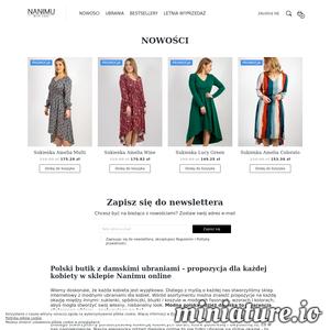 Sklep internetowy Nanimu dostarcza kobiecą odzież z polskiego zakładu krawieckiego, dlatego możesz być pewna co do jego solidnego wykonania. Niebanalne wzory, fasony i kolory dostępne w asortymencie sklepu. Wśród nich można znaleźć między innymi: sukienki, spódniczki, bluzki i koszule. Nie czekaj, wejdź na stronę internetową sklepu i zamów z wygodnego fotela w atrakcyjnych cenach. Świetny stosunek ceny do jakości. Zapraszamy serdecznie!